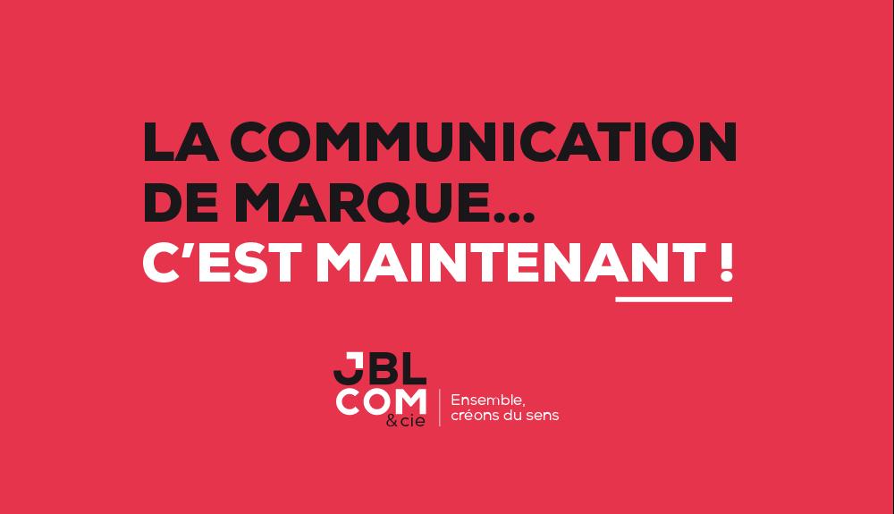 #La communication de marque… c'est maintenant!